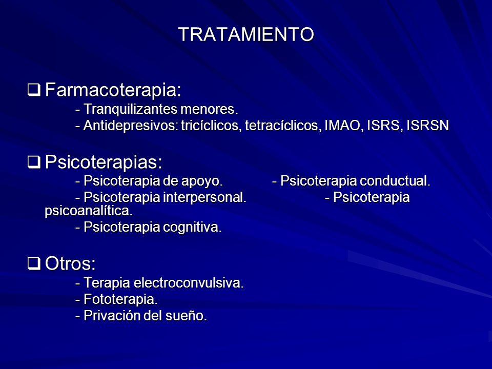 TRATAMIENTO Farmacoterapia: Psicoterapias: Otros: