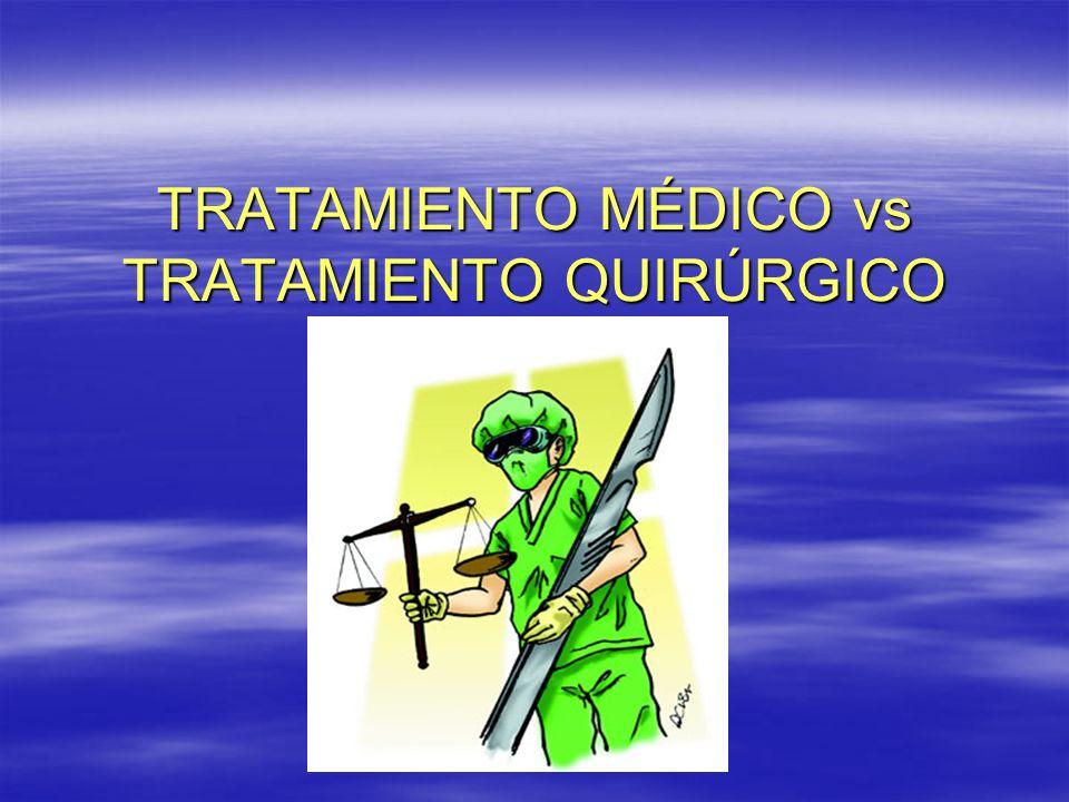 TRATAMIENTO MÉDICO vs TRATAMIENTO QUIRÚRGICO