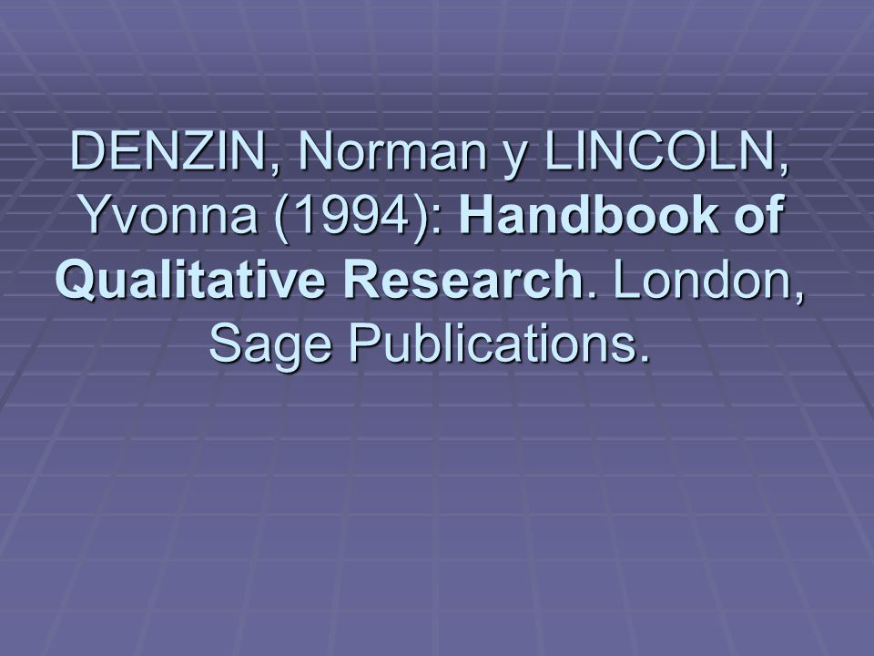 DENZIN, Norman y LINCOLN, Yvonna (1994): Handbook of Qualitative Research.