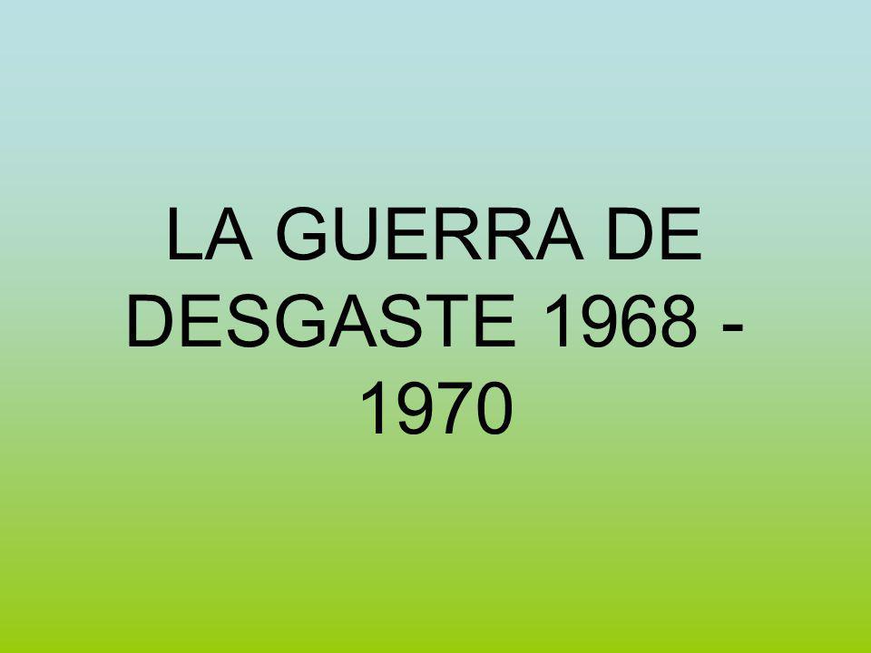 LA GUERRA DE DESGASTE 1968 - 1970