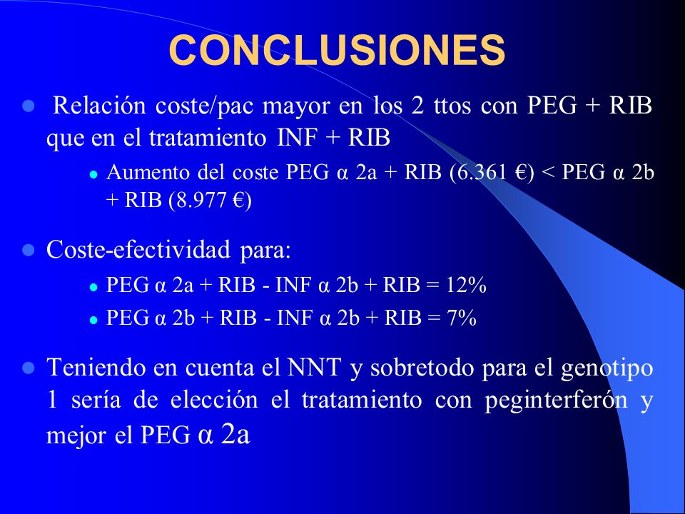 CONCLUSIONES Relación coste/pac mayor en los 2 ttos con PEG + RIB que en el tratamiento INF + RIB.