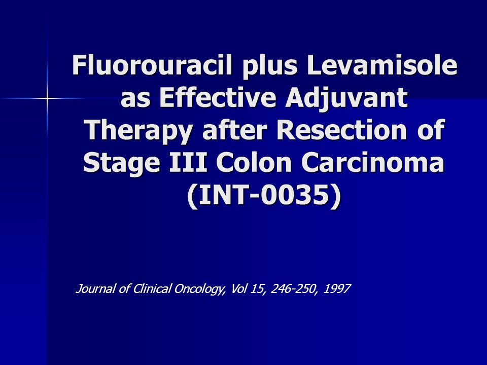 Fluorouracil plus Levamisole as Effective Adjuvant Therapy after Resection of Stage III Colon Carcinoma (INT-0035)