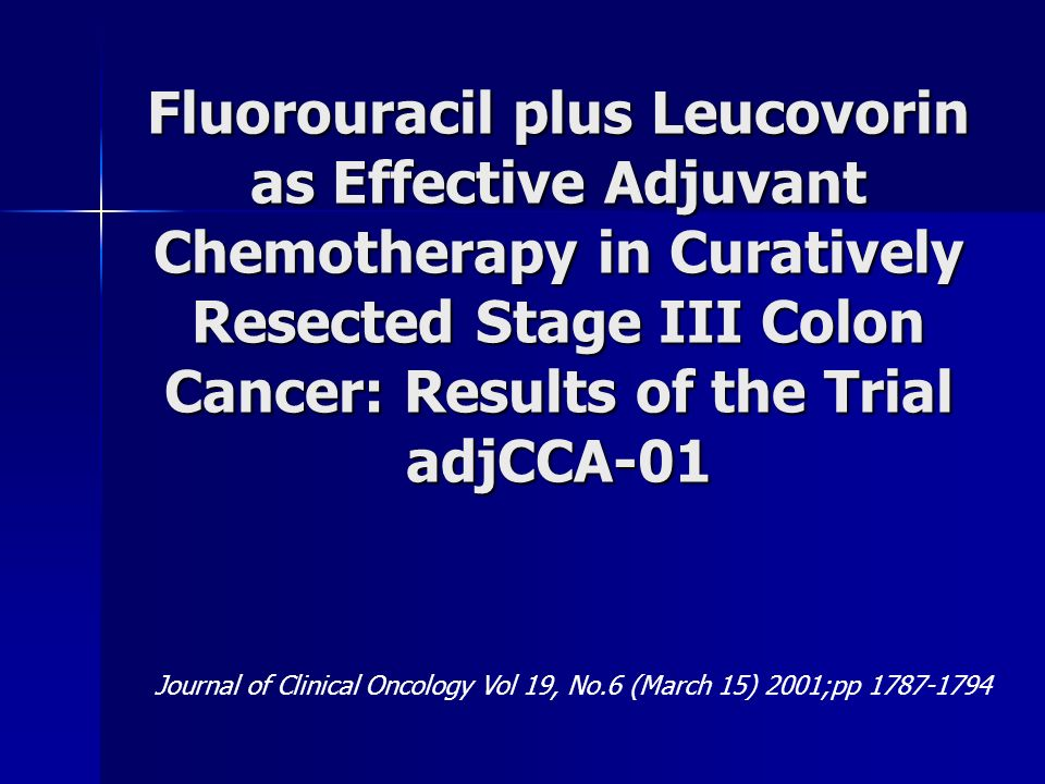 Fluorouracil plus Leucovorin as Effective Adjuvant Chemotherapy in Curatively Resected Stage III Colon Cancer: Results of the Trial adjCCA-01