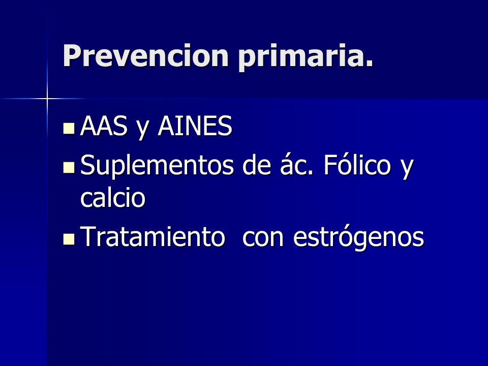 Prevencion primaria. AAS y AINES Suplementos de ác. Fólico y calcio