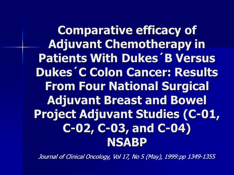 Comparative efficacy of Adjuvant Chemotherapy in Patients With Dukes´B Versus Dukes´C Colon Cancer: Results From Four National Surgical Adjuvant Breast and Bowel Project Adjuvant Studies (C-01, C-02, C-03, and C-04) NSABP