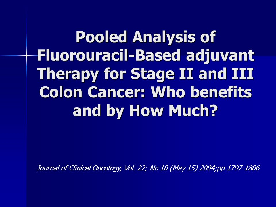 Pooled Analysis of Fluorouracil-Based adjuvant Therapy for Stage II and III Colon Cancer: Who benefits and by How Much