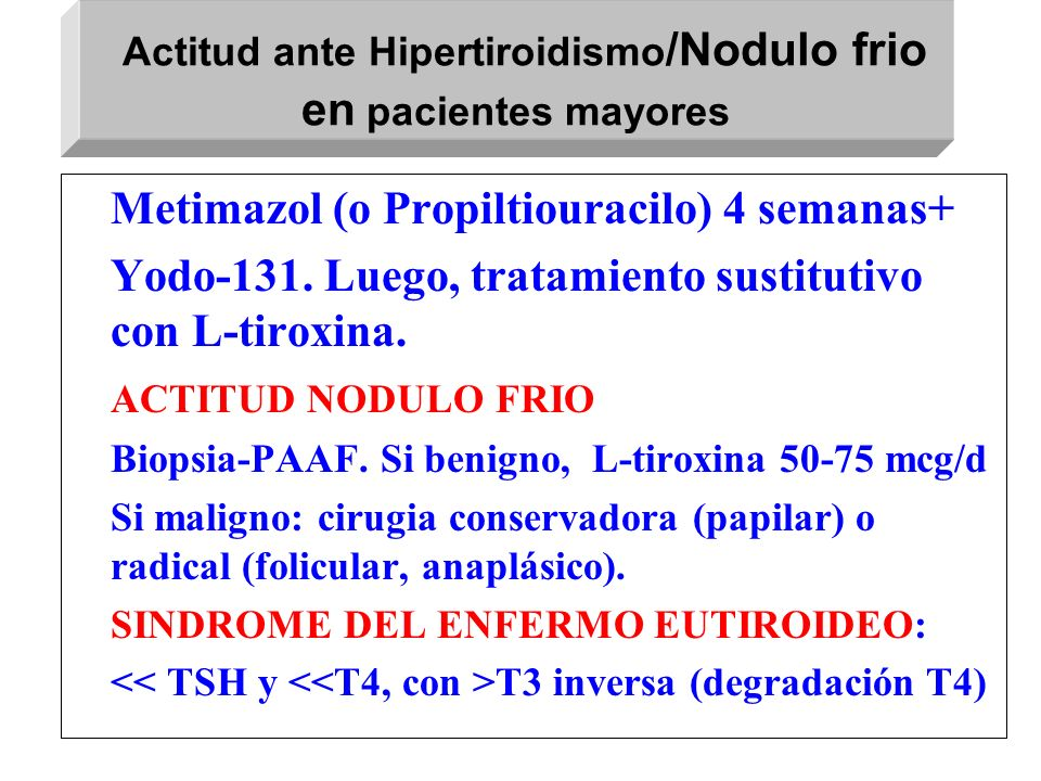 Actitud ante Hipertiroidismo/Nodulo frio en pacientes mayores