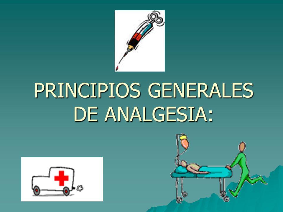 PRINCIPIOS GENERALES DE ANALGESIA: