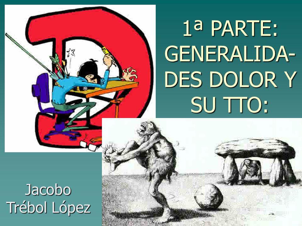 1ª PARTE: GENERALIDA-DES DOLOR Y SU TTO: