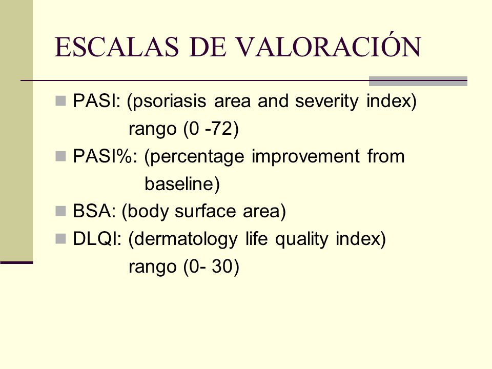 ESCALAS DE VALORACIÓN PASI: (psoriasis area and severity index)