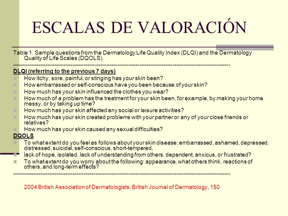 ESCALAS DE VALORACIÓNTable 1. Sample questions from the Dermatology Life Quality Index (DLQI) and the Dermatology Quality of Life Scales (DQOLS)