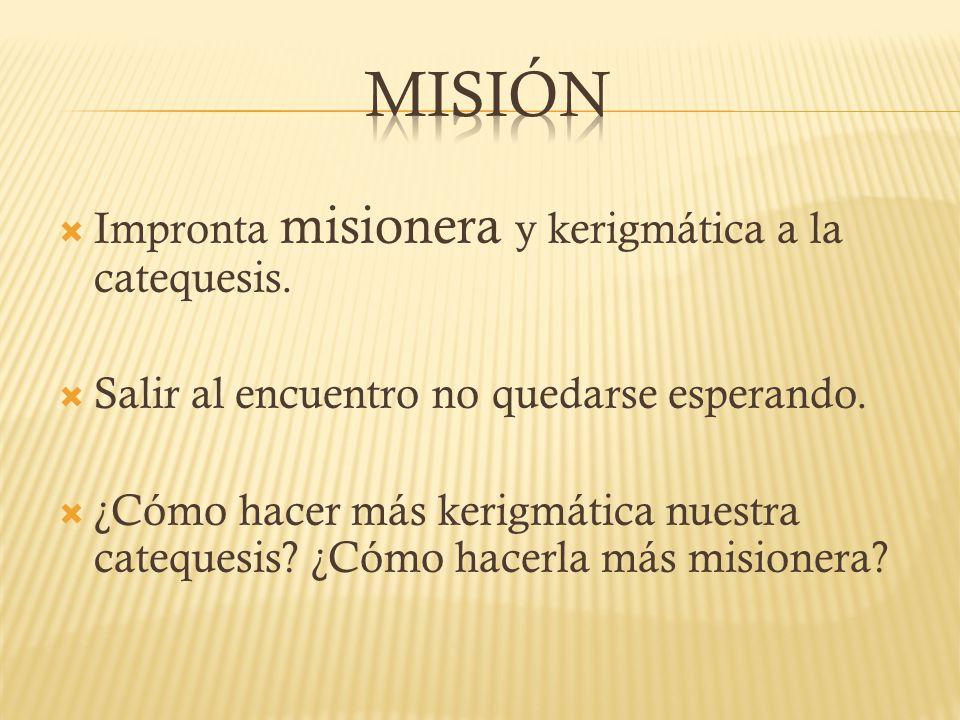 MISIÓN Impronta misionera y kerigmática a la catequesis.