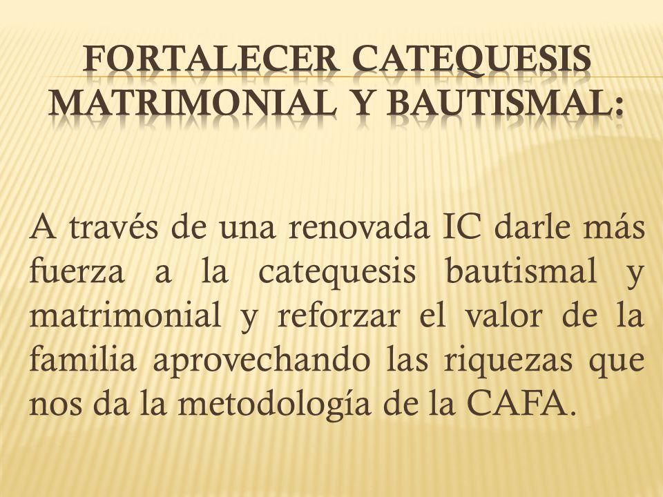 FORTALECER CATEQUESIS MATRIMONIAL Y BAUTISMAL: