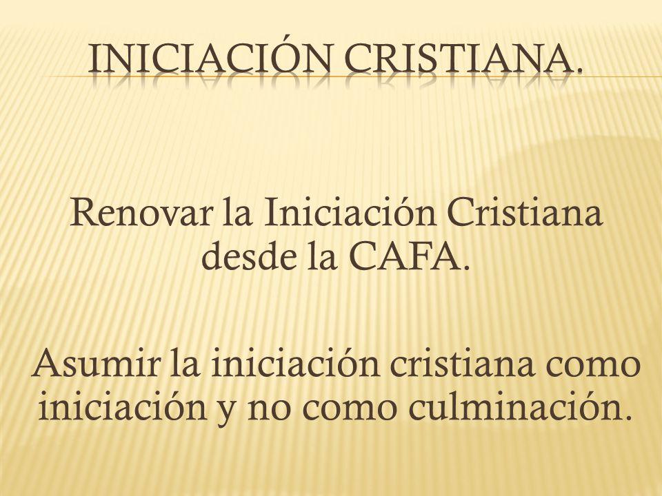 Renovar la Iniciación Cristiana desde la CAFA.