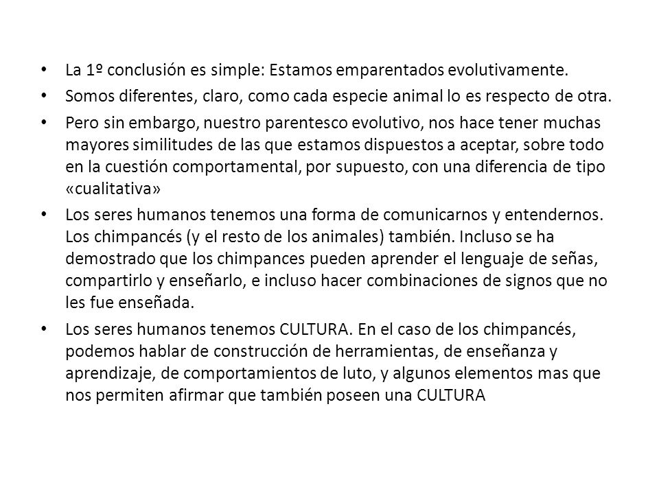 La 1º conclusión es simple: Estamos emparentados evolutivamente.