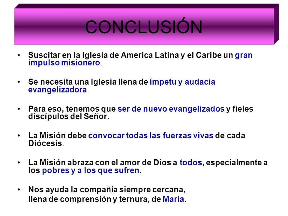 CONCLUSIÓN Suscitar en la Iglesia de America Latina y el Caribe un gran impulso misionero.