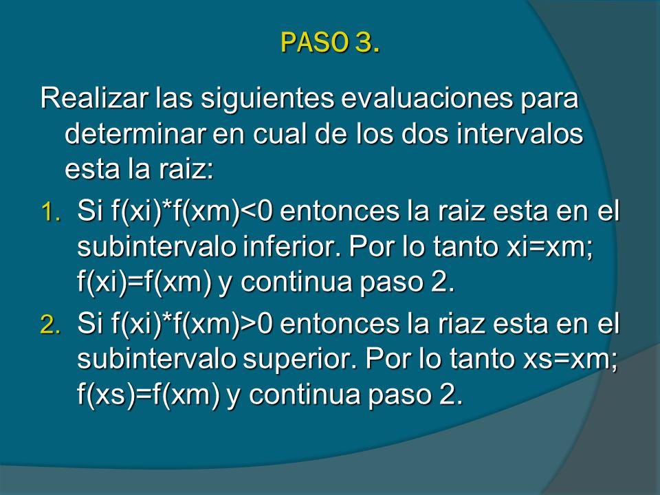 PASO 3. Realizar las siguientes evaluaciones para determinar en cual de los dos intervalos esta la raiz: