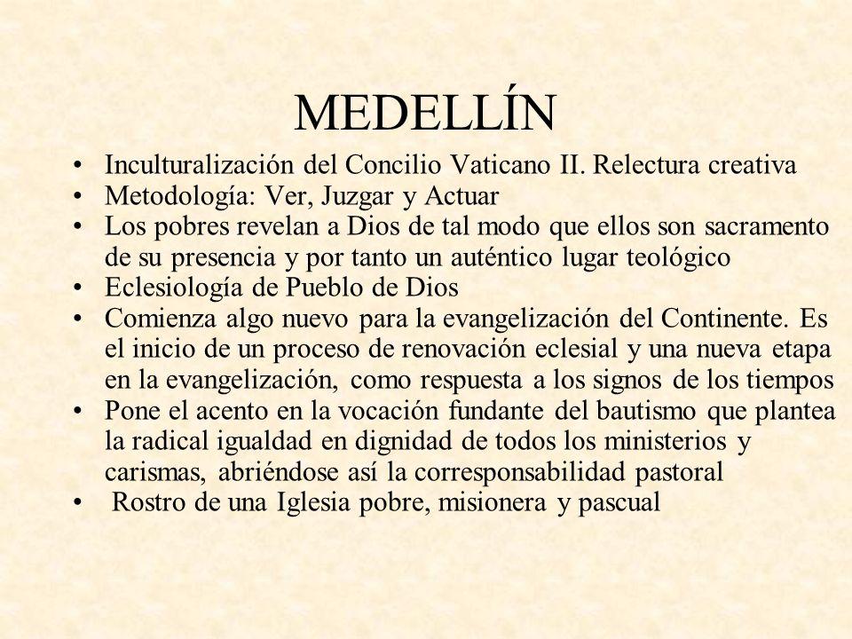 MEDELLÍN Inculturalización del Concilio Vaticano II. Relectura creativa. Metodología: Ver, Juzgar y Actuar.