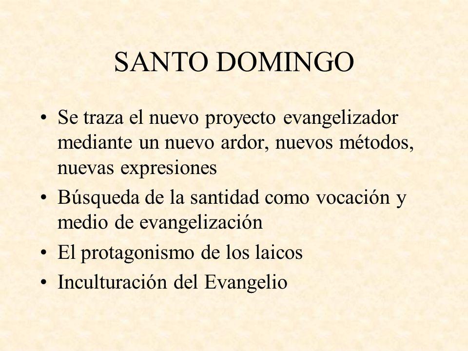 SANTO DOMINGO Se traza el nuevo proyecto evangelizador mediante un nuevo ardor, nuevos métodos, nuevas expresiones.