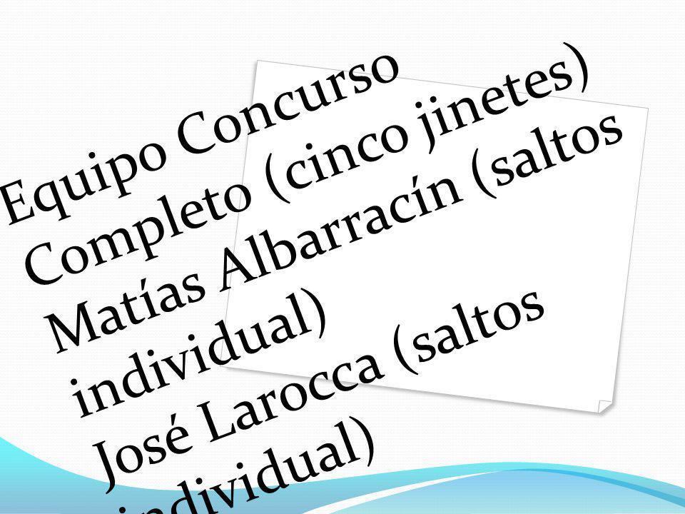 Equipo Concurso Completo (cinco jinetes) Matías Albarracín (saltos individual) José Larocca (saltos individual)
