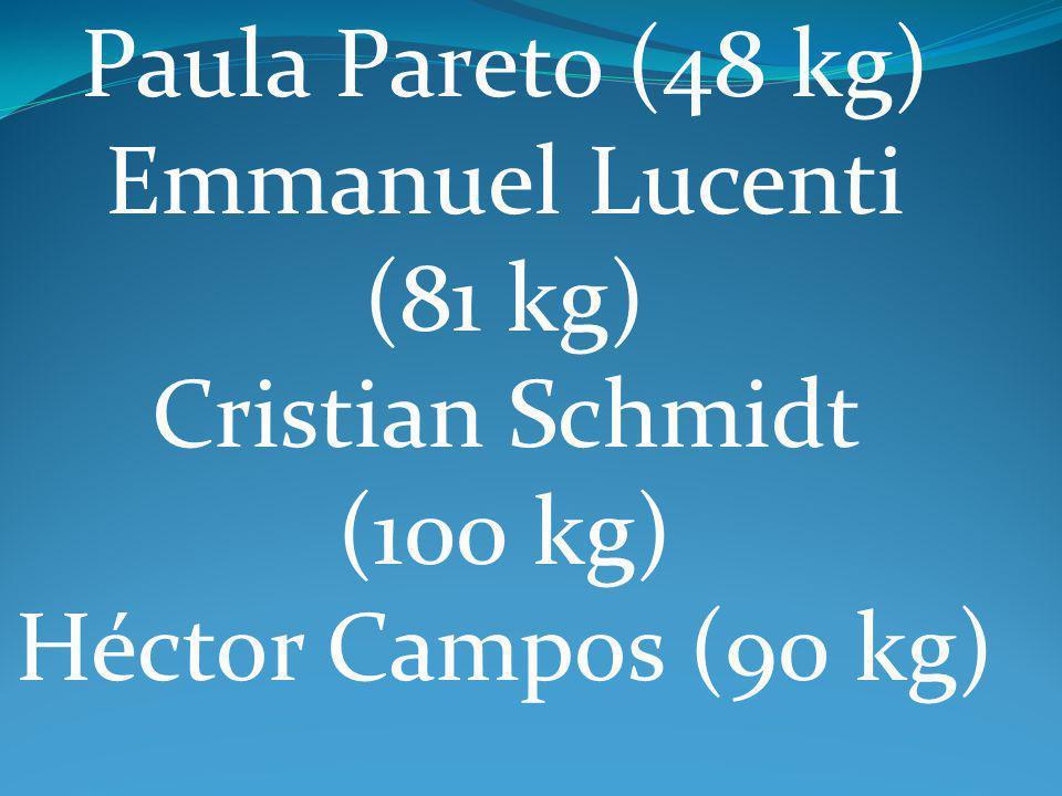 Paula Pareto (48 kg) Emmanuel Lucenti (81 kg) Cristian Schmidt (100 kg) Héctor Campos (90 kg)