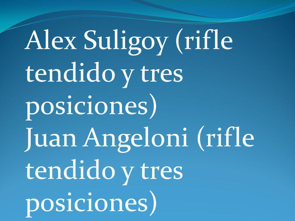 Alex Suligoy (rifle tendido y tres posiciones) Juan Angeloni (rifle tendido y tres posiciones)