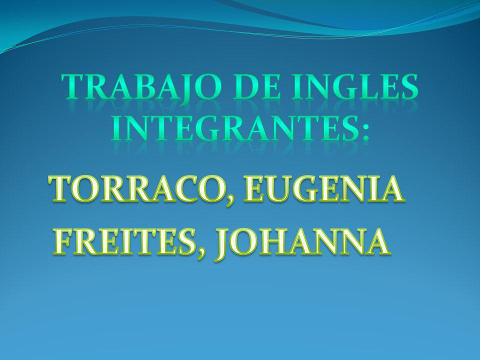 TRABAJO DE INGLES Integrantes: TORRACO, EUGENIA FREITES, JOHANNA