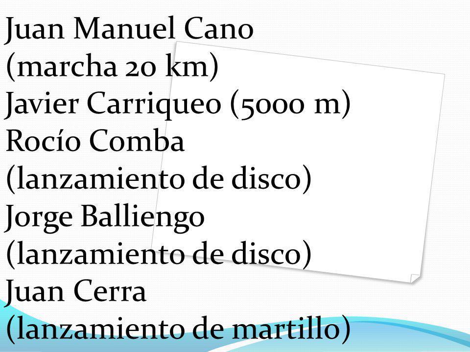 Juan Manuel Cano (marcha 20 km) Javier Carriqueo (5000 m) Rocío Comba (lanzamiento de disco) Jorge Balliengo (lanzamiento de disco) Juan Cerra (lanzamiento de martillo)