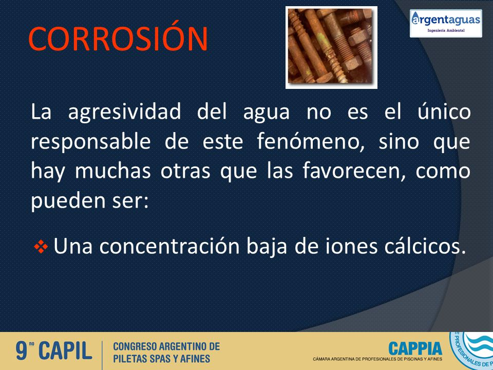 Corrosión La agresividad del agua no es el único responsable de este fenómeno, sino que hay muchas otras que las favorecen, como pueden ser: