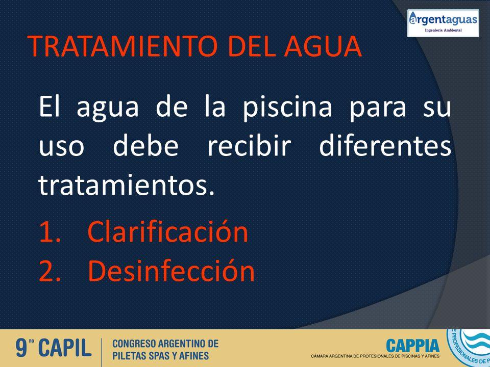 TRATAMIENTO DEL AGUA El agua de la piscina para su uso debe recibir diferentes tratamientos. Clarificación.