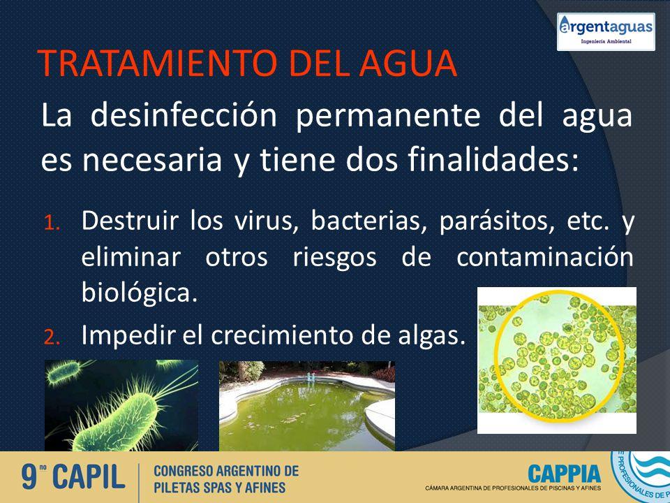 TRATAMIENTO DEL AGUA La desinfección permanente del agua es necesaria y tiene dos finalidades: