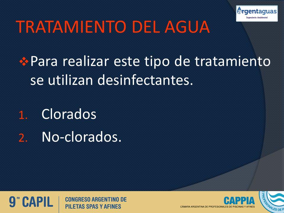 TRATAMIENTO DEL AGUA Para realizar este tipo de tratamiento se utilizan desinfectantes.
