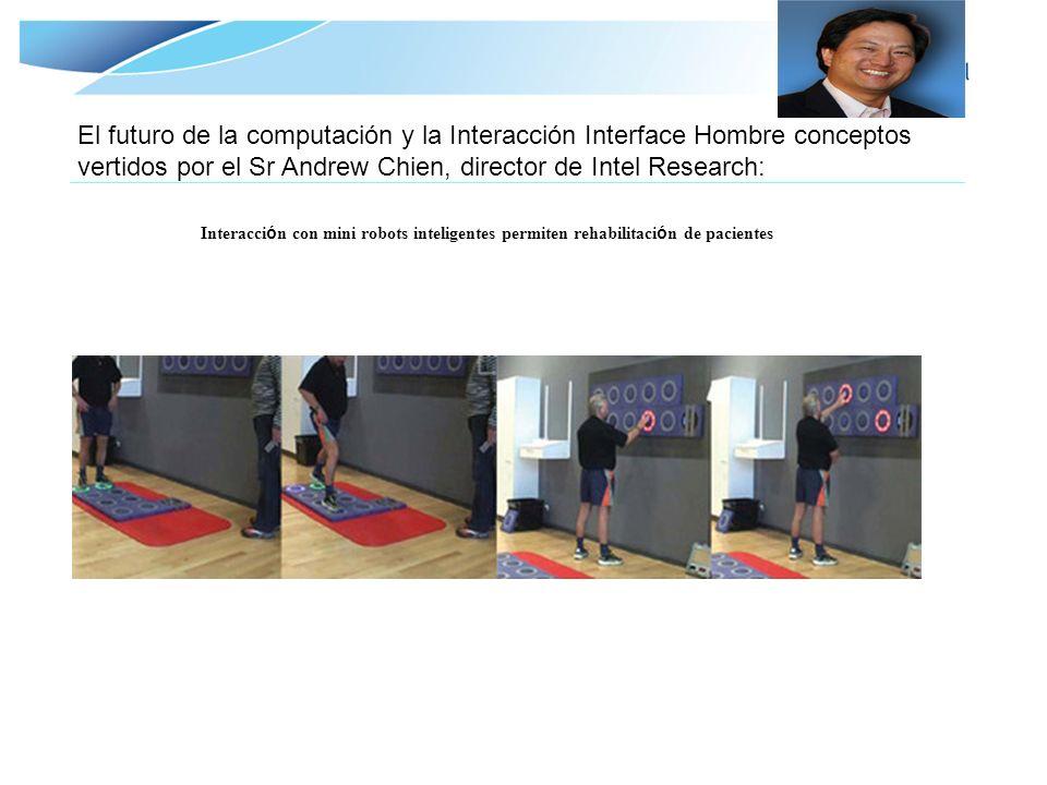 El futuro de la computación y la Interacción Interface Hombre conceptos vertidos por el Sr Andrew Chien, director de Intel Research: -------------------------