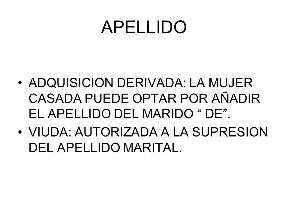 APELLIDO ADQUISICION DERIVADA: LA MUJER CASADA PUEDE OPTAR POR AÑADIR EL APELLIDO DEL MARIDO DE .