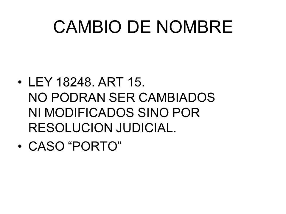 CAMBIO DE NOMBRE LEY 18248. ART 15. NO PODRAN SER CAMBIADOS NI MODIFICADOS SINO POR RESOLUCION JUDICIAL.