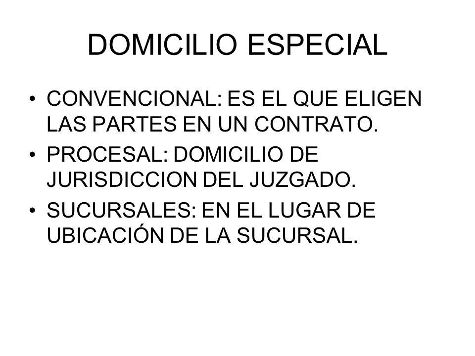 DOMICILIO ESPECIAL CONVENCIONAL: ES EL QUE ELIGEN LAS PARTES EN UN CONTRATO. PROCESAL: DOMICILIO DE JURISDICCION DEL JUZGADO.