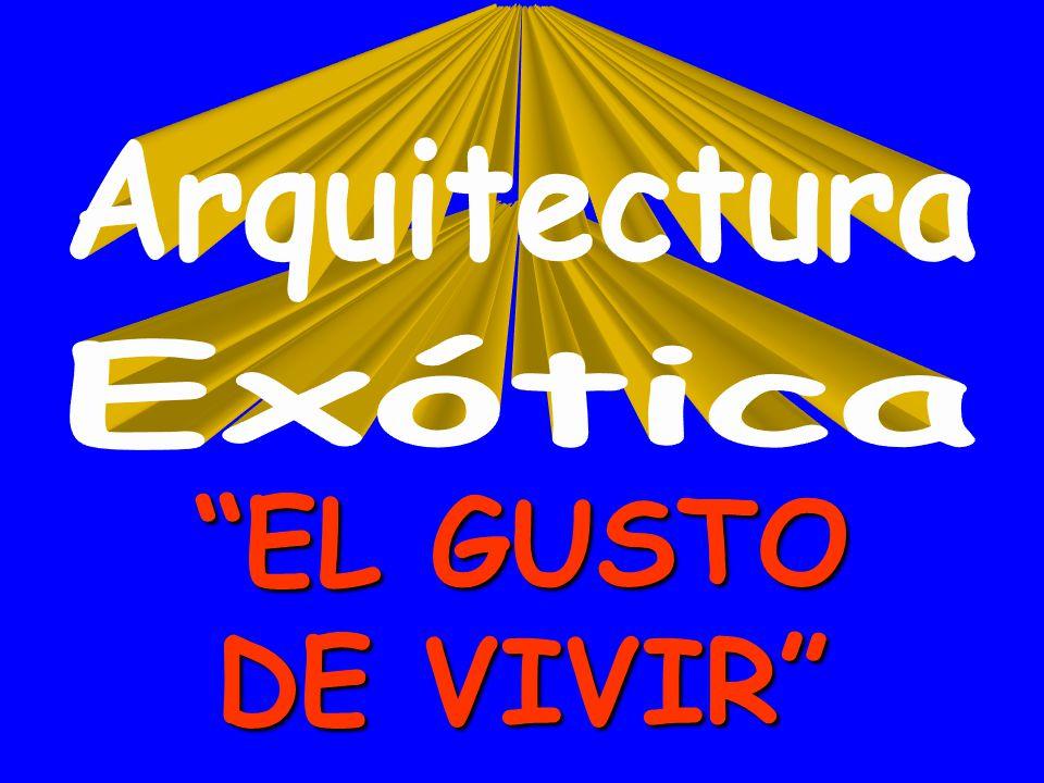Arquitectura Exótica EL GUSTO DE VIVIR