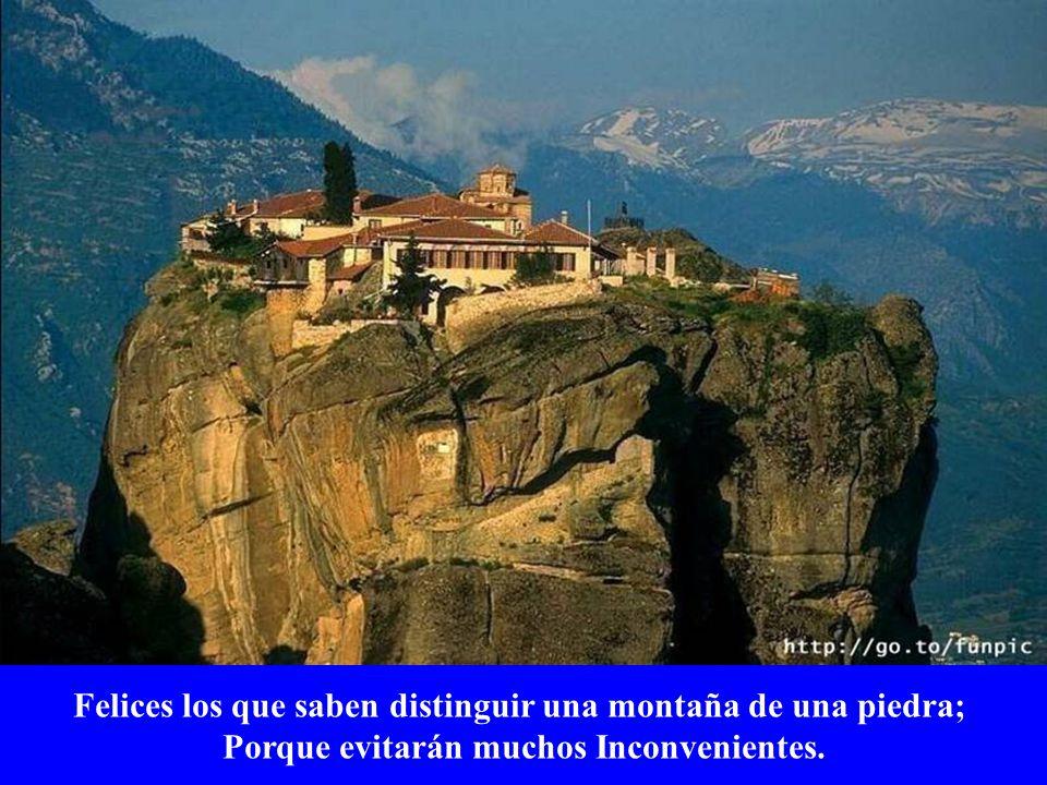 Felices los que saben distinguir una montaña de una piedra;