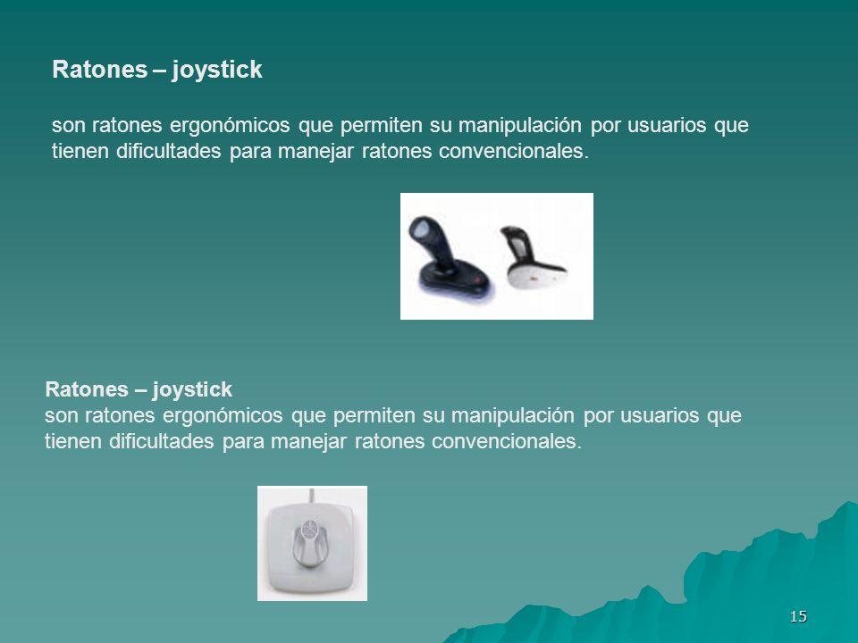 Ratones – joystick son ratones ergonómicos que permiten su manipulación por usuarios que tienen dificultades para manejar ratones convencionales.