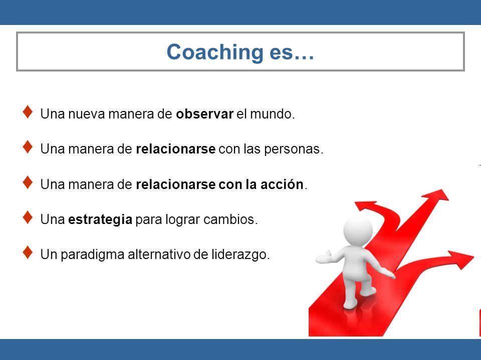 Coaching es… Una nueva manera de observar el mundo.