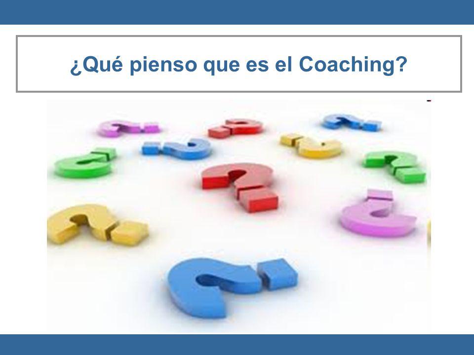 ¿Qué pienso que es el Coaching