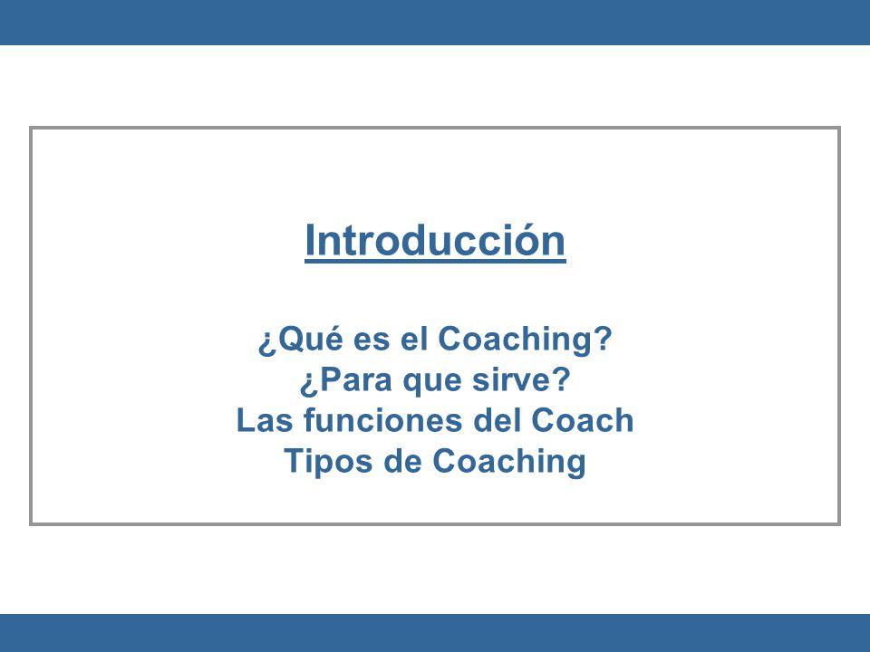 Introducción ¿Qué es el Coaching. ¿Para que sirve