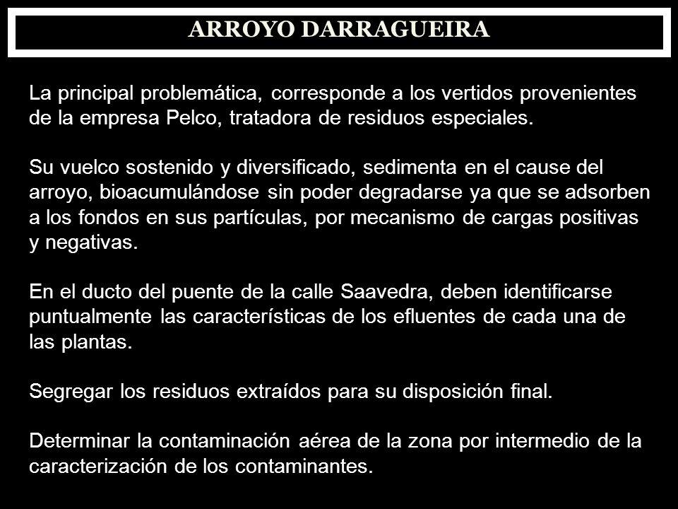 ARROYO DARRAGUEIRA La principal problemática, corresponde a los vertidos provenientes. de la empresa Pelco, tratadora de residuos especiales.