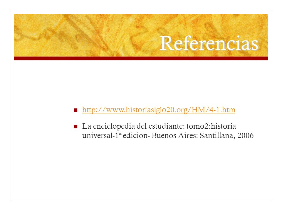 Referencias http://www.historiasiglo20.org/HM/4-1.htm