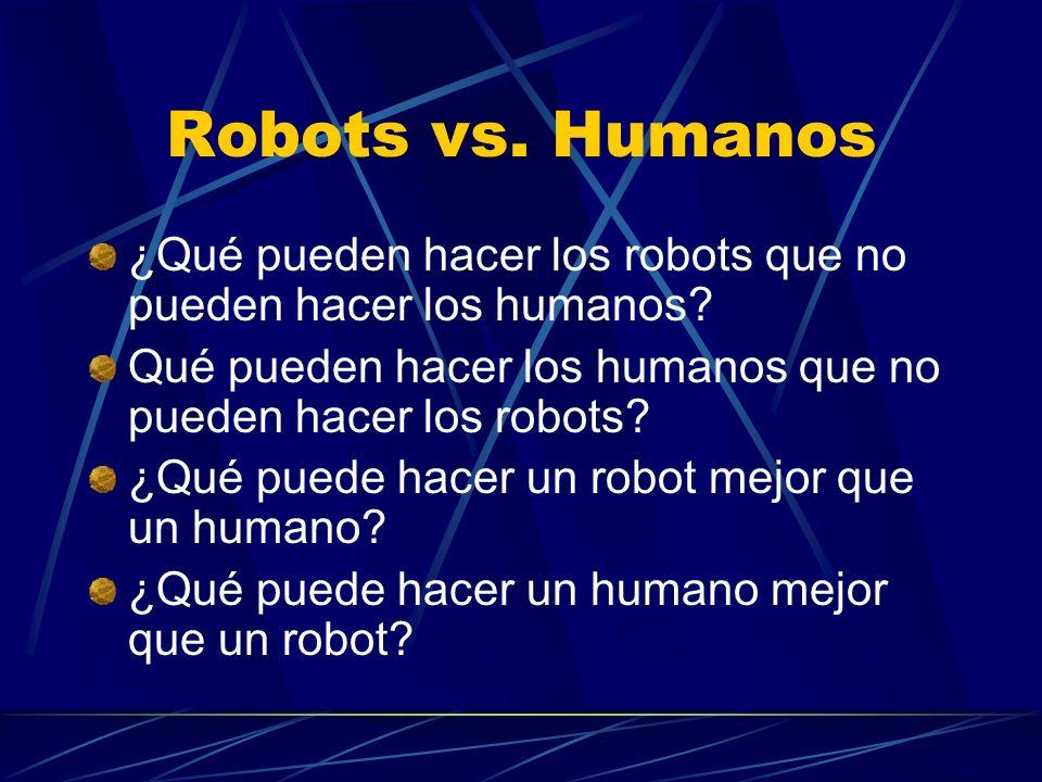 Robots vs. Humanos ¿Qué pueden hacer los robots que no pueden hacer los humanos Qué pueden hacer los humanos que no pueden hacer los robots