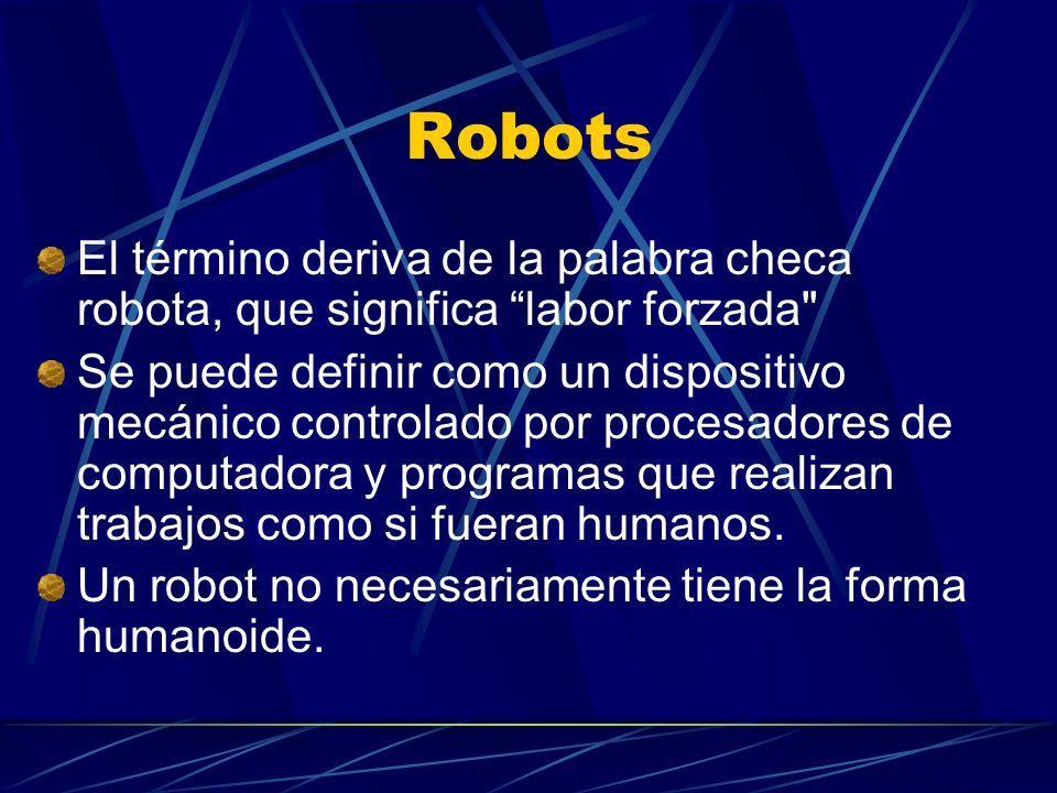 Robots El término deriva de la palabra checa robota, que significa labor forzada