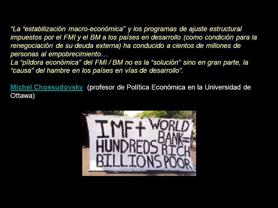 La estabilización macro-económica y los programas de ajuste estructural impuestos por el FMI y el BM a los países en desarrollo (como condición para la renegociación de su deuda externa) ha conducido a cientos de millones de personas al empobrecimiento…