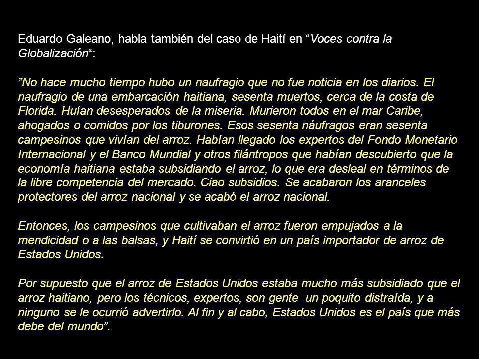 Eduardo Galeano, habla también del caso de Haití en Voces contra la Globalización :