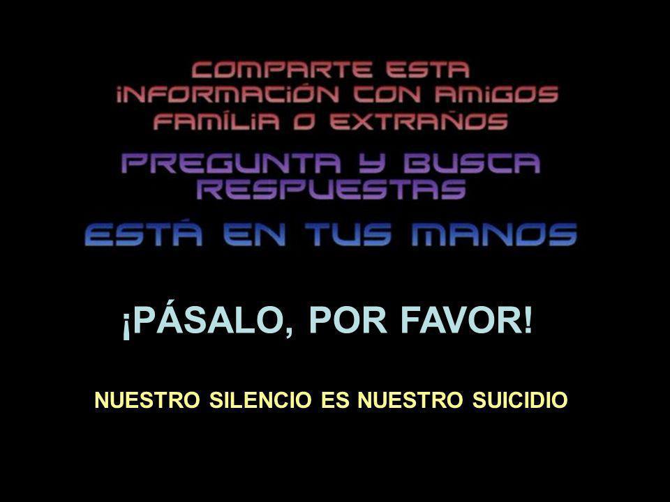 ¡PÁSALO, POR FAVOR! NUESTRO SILENCIO ES NUESTRO SUICIDIO