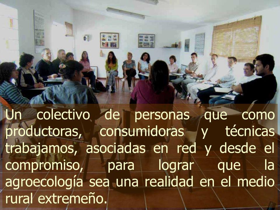 Un colectivo de personas que como productoras, consumidoras y técnicas trabajamos, asociadas en red y desde el compromiso, para lograr que la agroecología sea una realidad en el medio rural extremeño.